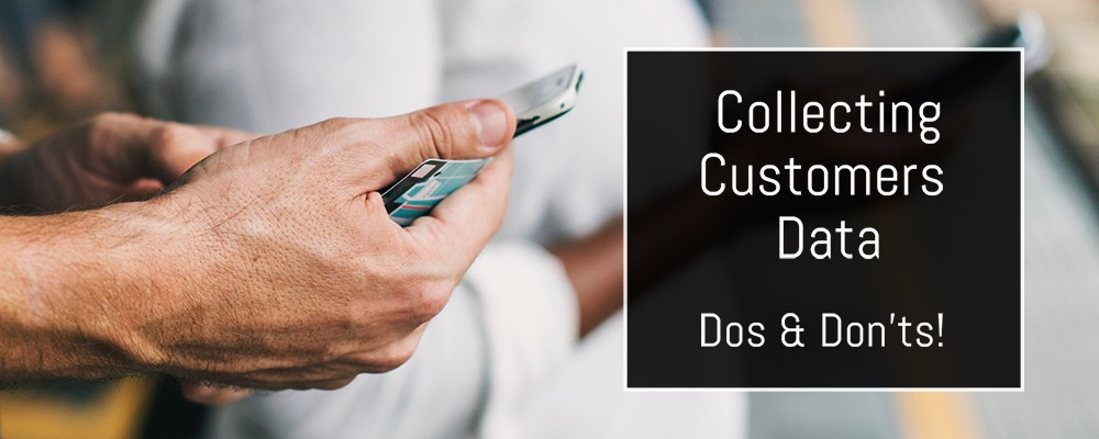 Collecting Customer Data – Dos and Don'ts!