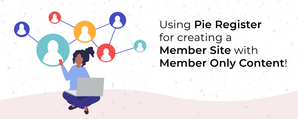 Using Pie Register for creating a Membership Site with Member Only Content