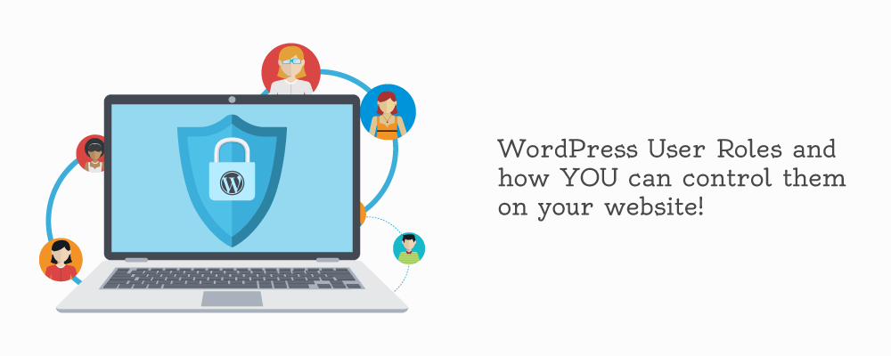 WordPress User Roles and how YOU can control them on your website!