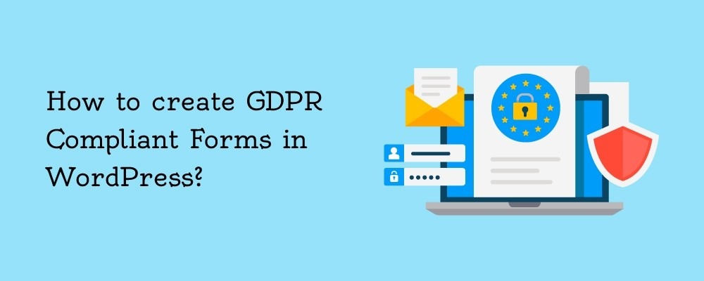 How to create GDPR Compliant Forms in WordPress?
