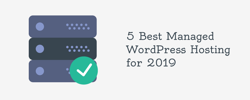 5 Best Managed WordPress Hosting for 2019
