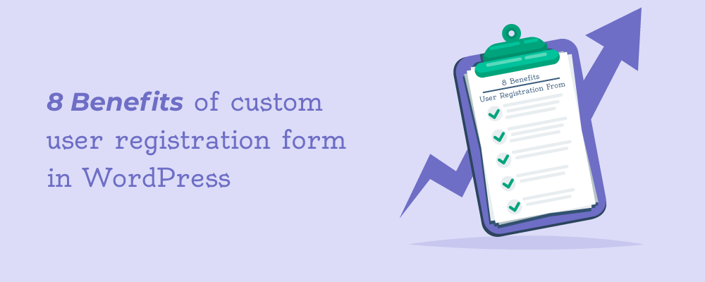 8 benefits of custom user registration forms in WordPress