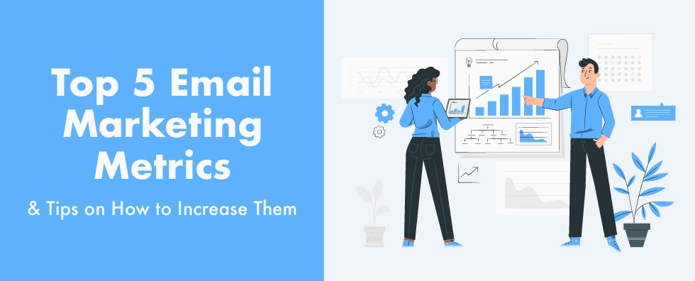 Top 5 Email Marketing Metrics and Tips on How to Increase