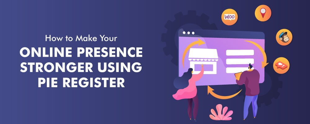 How to Make Your Online Presence Stronger Using Pie Register in 2021