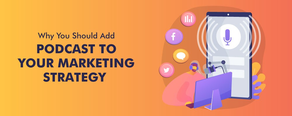 Why You Should Add Podcast to Your Marketing Strategy