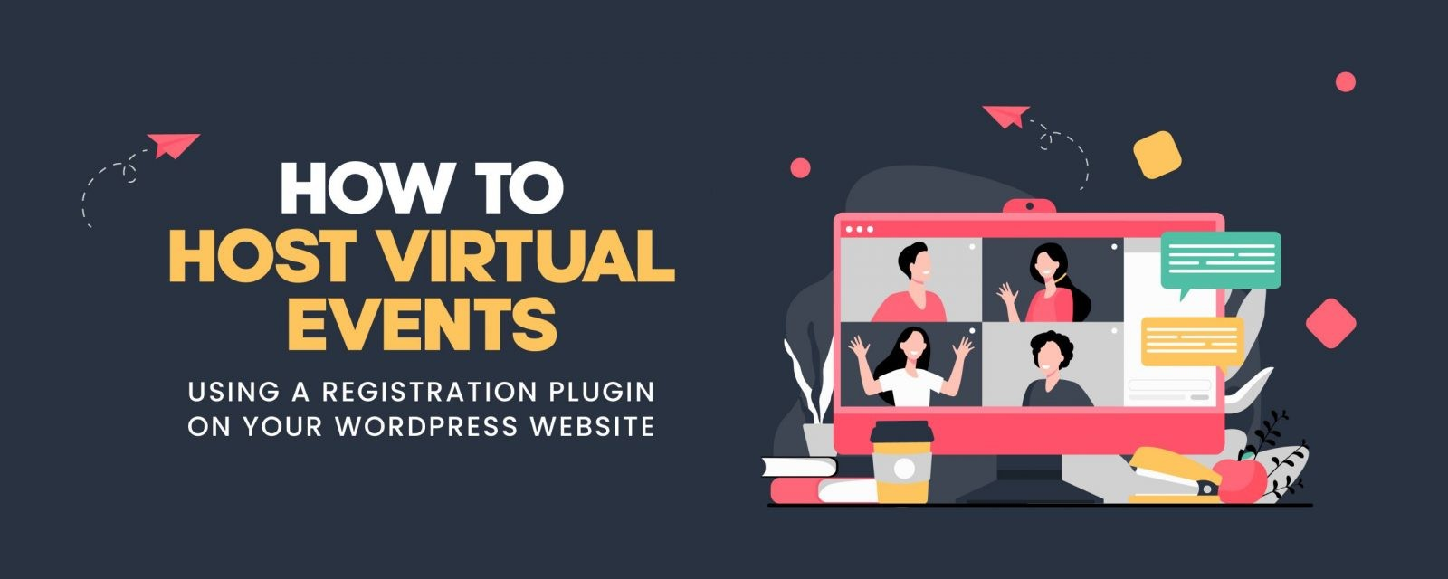 How to Host Virtual Events Using a Registration Plugin on Your WordPress Website